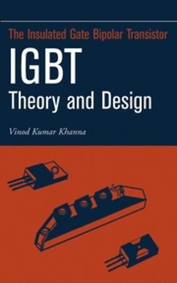 Khanna, Vinod Kumar - Insulated Gate Bipolar Transistor IGBT Theory and Design, ebook