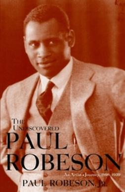 Robeson, Paul - The Undiscovered Paul Robeson , An Artist's Journey, 1898-1939, ebook