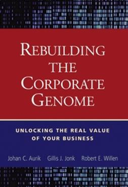 Aurik, Johan C. - Rebuilding the Corporate Genome: Unlocking the Real Value of Your Business, ebook