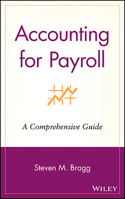 Bragg, Steven M. - Accounting for Payroll: A Comprehensive Guide, ebook