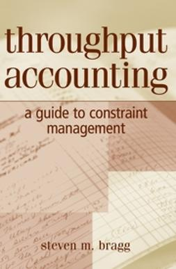 Bragg, Steven M. - Throughput Accounting: A Guide to Constraint Management, e-kirja