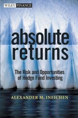 Ineichen, Alexander M. - Absolute Returns: The Risk and Opportunities of Hedge Fund Investing, ebook