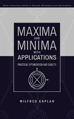 Kaplan, Wilfred - Maxima and Minima with Applications: Practical Optimization and Duality, ebook