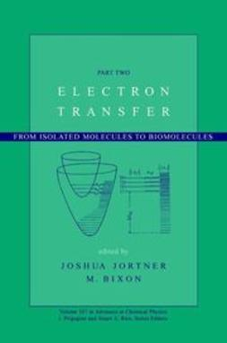 Jortner, Joshua - Advances in Chemical Physics, Electron Transfer--From Isolated Molecules to Biomolecules, ebook