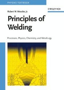 Messler, Robert W. - Principles of Welding: Processes, Physics, Chemistry, and Metallurgy, ebook