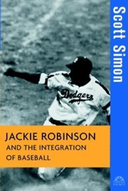 Simon, Scott - Jackie Robinson and the Integration of Baseball, e-kirja