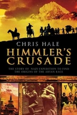 Hale, Christopher - Himmler's Crusade: The Nazi Expedition to Find the Origins of the Aryan Race, e-bok