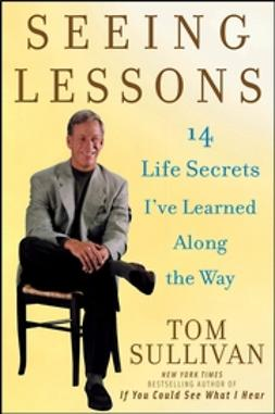 Sullivan, Tom - Seeing Lessons: 14 Life Secrets I've Learned Along the Way, e-kirja