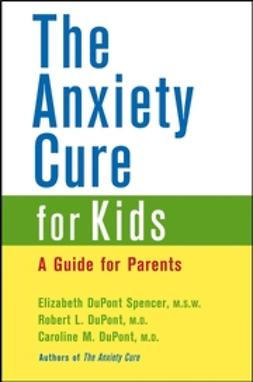 DuPont, Caroline M. - The Anxiety Cure for Kids : A Guide for Parents, e-bok