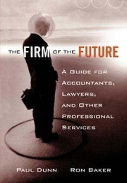 Baker, Ronald J. - The Firm of the Future: A Guide for Accountants, Lawyers, and Other Professional Services, ebook