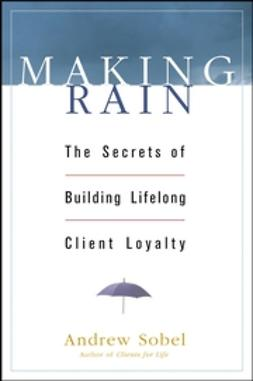 Sobel, Andrew - Making Rain: The Secrets of Building Lifelong Client Loyalty, ebook