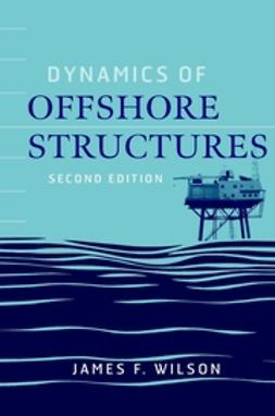 Wilson, James F. - Dynamics of Offshore Structures, ebook