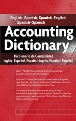 Sánchez, Nora - Accounting Dictionary: English-Spanish, Spanish-English, Spanish-Spanish, ebook