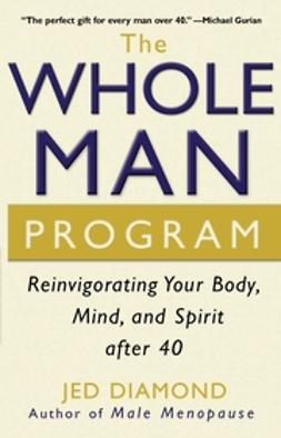 Diamond, Jed - The Whole Man Program: Reinvigorating Your Body, Mind, and Spirit after 40, ebook