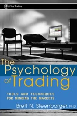 Steenbarger, Brett N. - The Psychology of Trading: Tools and Techniques for Minding the Markets, ebook