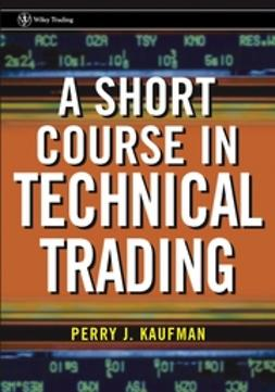 Kaufman, Perry J. - A Short Course in Technical Trading, e-bok