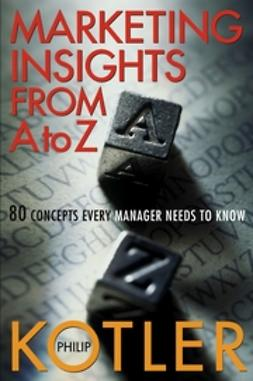 Kotler, Philip - Marketing Insights from A to Z: 80 Concepts Every Manager Needs to Know, e-kirja