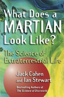 Cohen, Jack - What Does a Martian Look Like: The Science of Extraterrestrial Life, e-bok