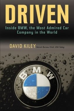 Kiley, David - Driven: Inside BMW, the Most Admired Car Company in the World, ebook