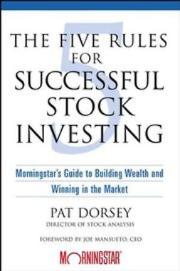 Dorsey, Pat - The Five Rules for Successful Stock Investing: Morningstar's Guide to Building Wealth and Winning in the Market, ebook
