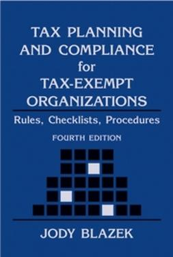 Blazek, Jody - Tax Planning and Compliance for Tax-Exempt Organizations: Rules, Checklists, Procedures, ebook