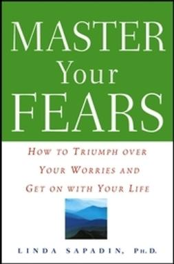 Sapadin, Linda - Master Your Fears: How to Triumph over Your Worries and Get on with Your Life, ebook