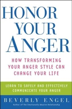 Engel, Beverly - Honor Your Anger: How Transforming Your Anger Style Can Change Your Life, e-bok