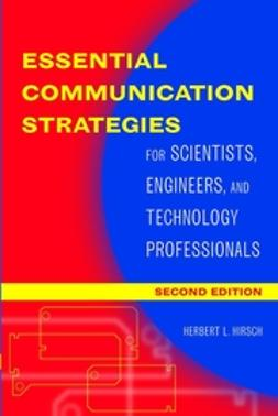 Hirsch, Herbert - Essential Communication Strategies: For Scientists, Engineers, and Technology Professionals, ebook