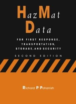 Pohanish, Richard P. - HazMat Data: For First Response, Transportation, Storage, and Security, ebook