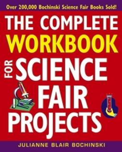 Bochinski, Julianne Blair - The Complete Workbook for Science Fair Projects, ebook