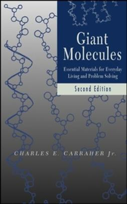 Carraher, Charles E. - Giant Molecules: Essential Materials for Everyday Living and Problem Solving, ebook
