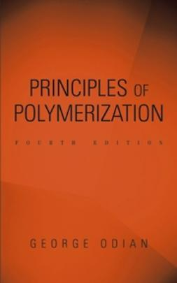 Odian, George - Principles of Polymerization, e-kirja