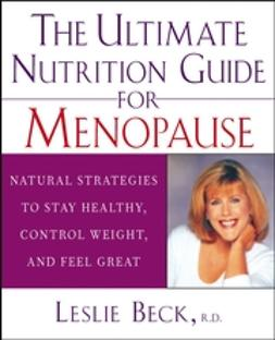 Beck, Leslie - The Ultimate Nutrition Guide for Menopause: Natural Strategies to Stay Healthy, Control Weight, and Feel Great, ebook