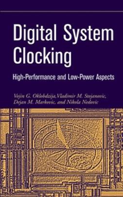 Markovic, Dejan M. - Digital System Clocking: High-Performance and Low-Power Aspects, ebook