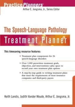 Jongsma, Arthur E. - The Speech and Language Pathology Treatment Planner, e-kirja