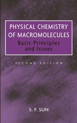 Sun, S. F. - Physical Chemistry of Macromolecules: Basic Principles and Issues, ebook