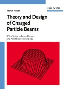 Reiser, Martin - Theory and Design of Charged Particle Beams, ebook