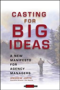 Jaffe, Andrew - Casting for Big Ideas: A New Manifesto for Agency Managers, ebook