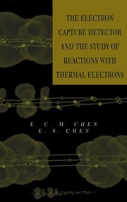 Chen, E. C. M. - The Electron Capture Detector and The Study of Reactions With Thermal Electrons, ebook