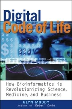 Moody, Glyn - Digital Code of Life: How Bioinformatics is Revolutionizing Science, Medicine, and Business, ebook