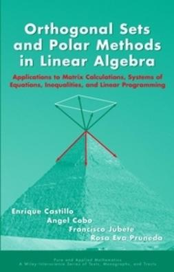 Castillo, Enrique - Orthogonal Sets and Polar Methods in Linear Algebra: Applications to Matrix Calculations, Systems of Equations, Inequalities, and Linear Programming, ebook