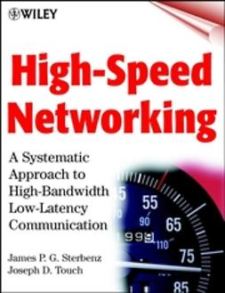 Sterbenz, James P. G. - High-Speed Networking: A Systematic Approach to High-Bandwidth Low-Latency Communication, e-bok