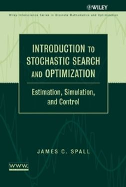 Spall, James C. - Introduction to Stochastic Search and Optimization: Estimation, Simulation, and Control, ebook