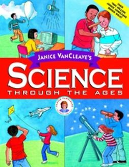 VanCleave, Janice - Janice VanCleave's Science Through the Ages, ebook