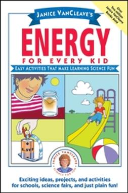 VanCleave, Janice - Janice VanCleave's Energy for Every Kid: Easy Activities That Make Learning Science Fun, e-bok