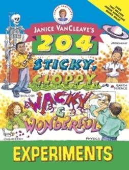 VanCleave, Janice - Janice VanCleave's 204 Sticky, Gloppy, Wacky, and Wonderful Experiments, e-bok