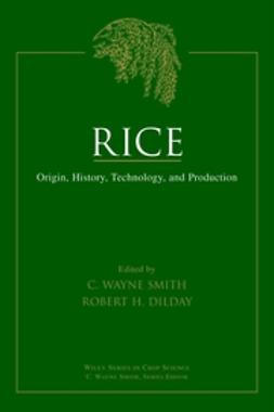 Dilday, Robert H. - Rice: Origin, History, Technology, and Production, ebook