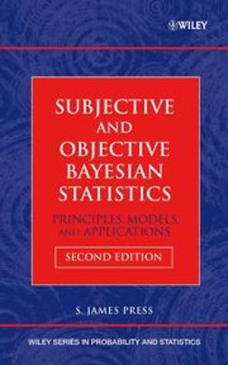 Press, S. James - Subjective and Objective Bayesian Statistics: Principles, Models, and Applications, e-kirja