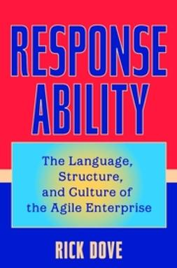 Dove, Rick - Response Ability: The Language, Structure, and Culture of the Agile Enterprise, ebook