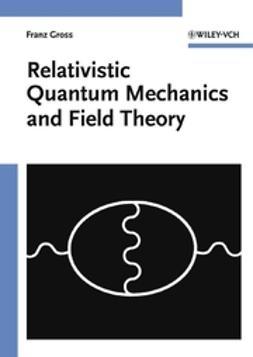 Gross, Franz - Relativistic Quantum Mechanics and Field Theory, e-bok